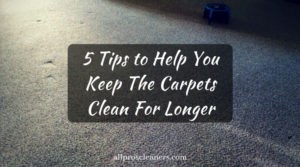 5 Tips to Help You Keep The Carpets Clean For Longer
