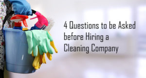 Questions to be asked before hiring a cleaning company