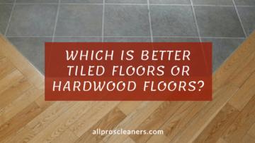 Which is Better Tiled Floors or Hardwood Floors