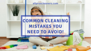Common Cleaning Mistakes You Need to Avoid!