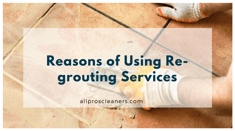 Reasons of Using Re-grouting Services