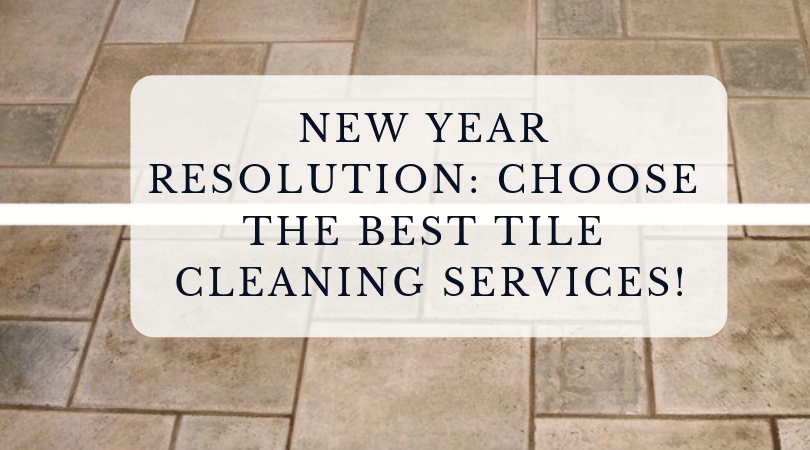 New Year Resolution_ Choose The Best Tile Cleaning Services!
