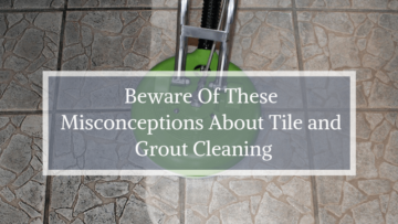 Beware Of These Misconceptions About Tile and Grout Cleaning (1)