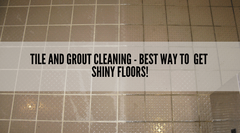 Tile and Grout Cleaning - Best Way To Get Shiny Floors!