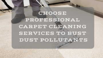 Choose Professional Carpet Cleaning Services To Bust Dust Pollutants(1)